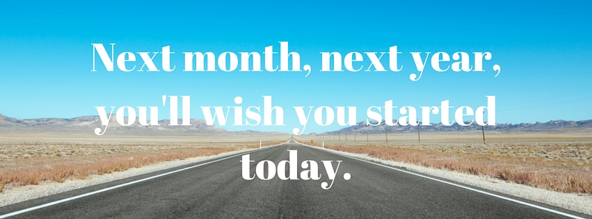 Next-month-next-year-youll-wish-you
